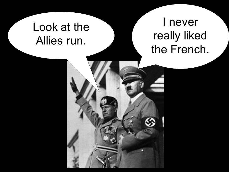 Look at the Allies run. I never really liked the French.
