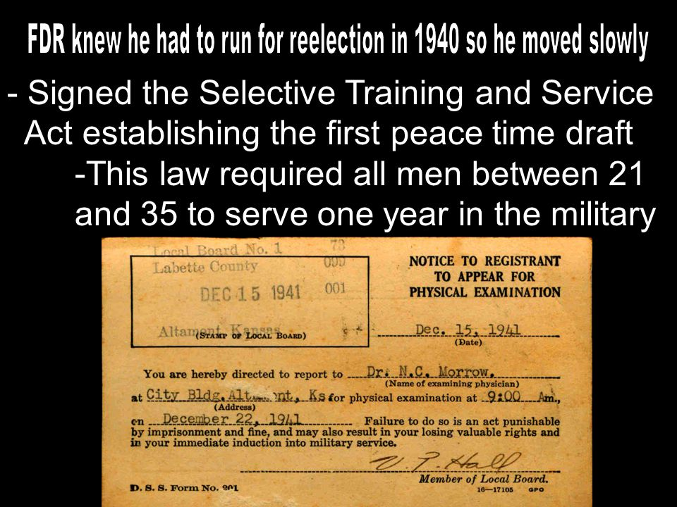 - Signed the Selective Training and Service Act establishing the first peace time draft -This law required all men between 21 and 35 to serve one year in the military
