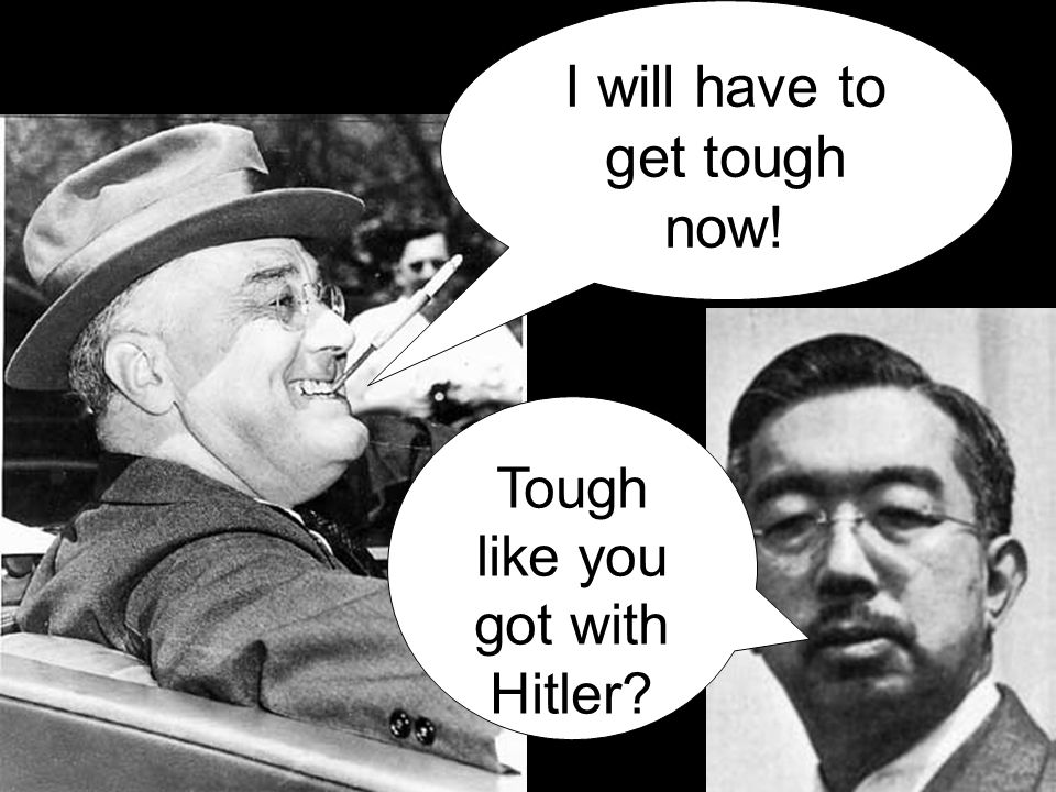 I will have to get tough now! Tough like you got with Hitler