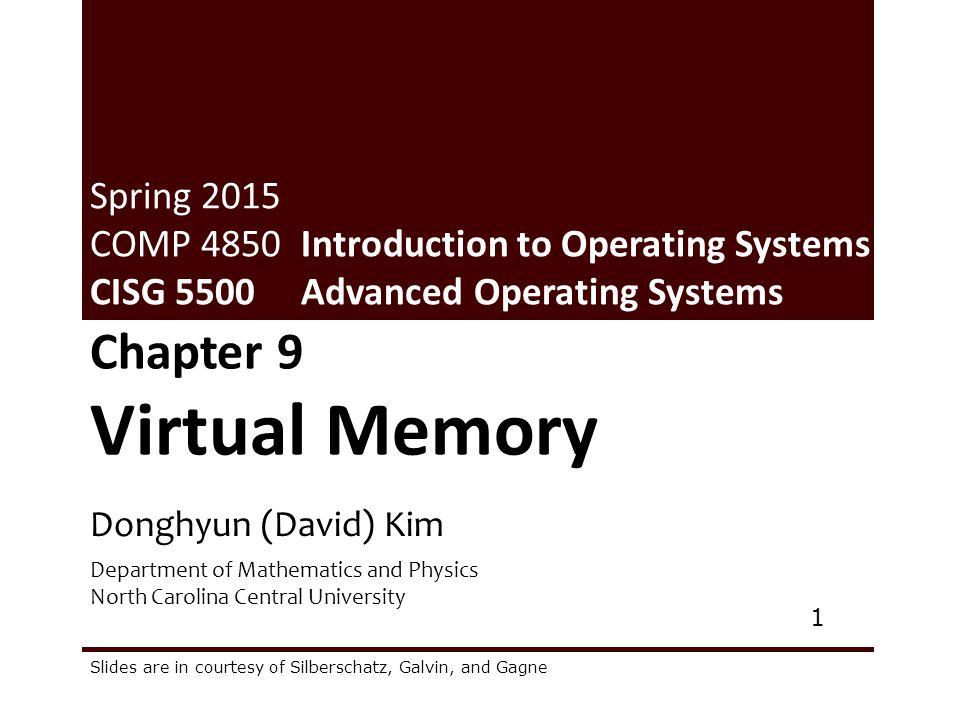 Donghyun (David) Kim Department of Mathematics and Physics North Carolina Central University 1 Chapter 9 Virtual Memory Spring 2015 COMP 4850 Introduc