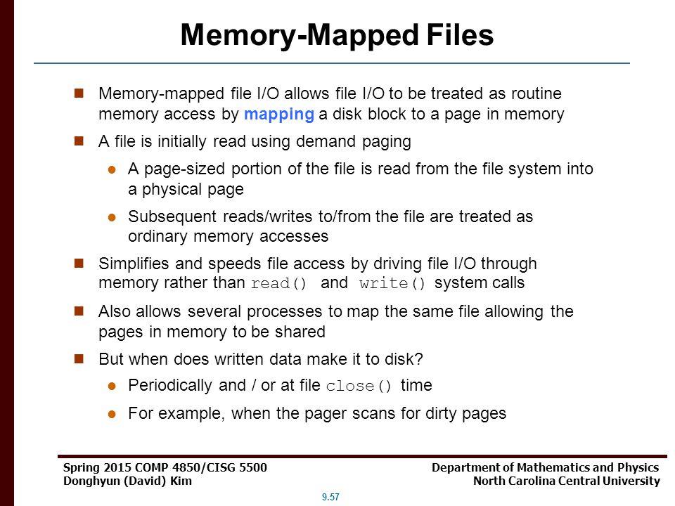 9.57 Spring 2015 COMP 4850/CISG 5500 Department of Mathematics and Physics Donghyun (David) Kim North Carolina Central University Memory-Mapped Files