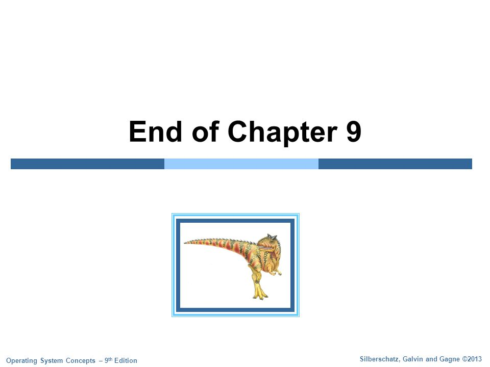 Silberschatz, Galvin and Gagne ©2013 Operating System Concepts – 9 th Edition End of Chapter 9