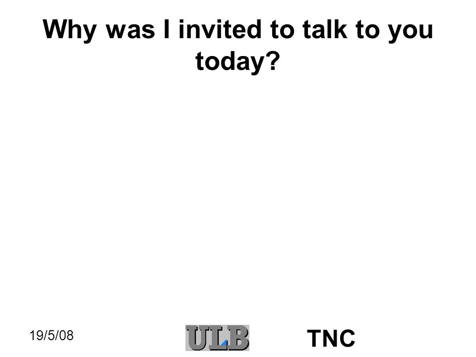 19/5/08 TNC Why was I invited to talk to you today.