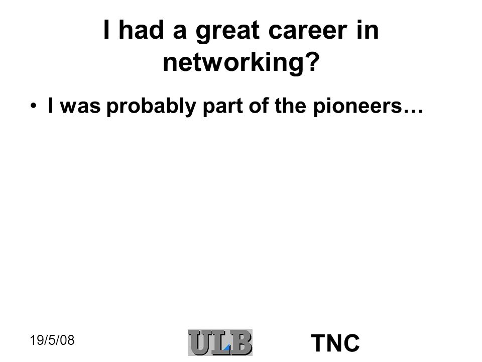 19/5/08 TNC I had a great career in networking.I was probably part of the pioneers… P.