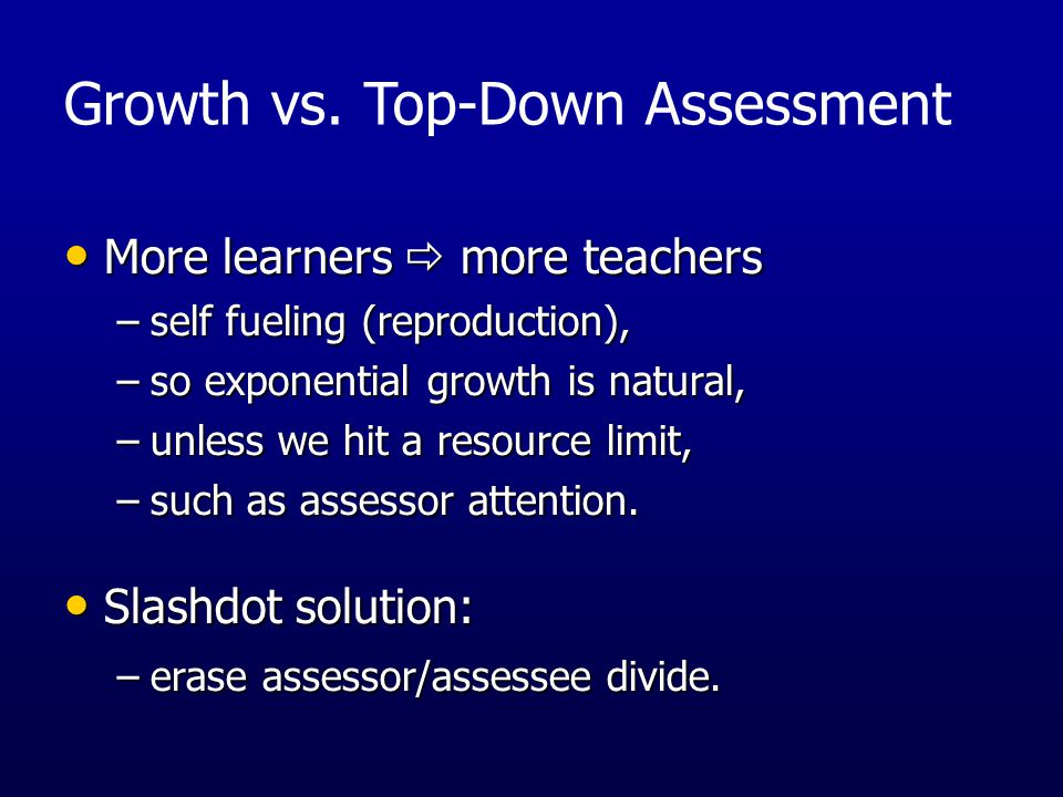 More learners  more teachers More learners  more teachers –self fueling (reproduction), –so exponential growth is natural, –unless we hit a resource
