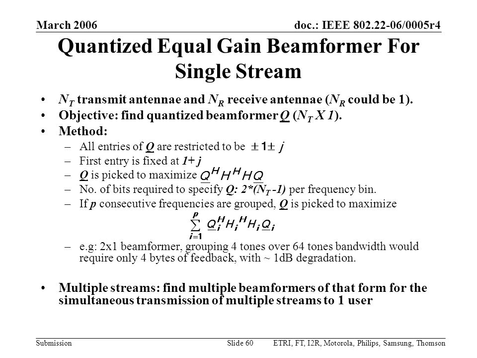 doc.: IEEE 802.22-06/0005r4 Submission March 2006 ETRI, FT, I2R, Motorola, Philips, Samsung, ThomsonSlide 60 Quantized Equal Gain Beamformer For Single Stream N T transmit antennae and N R receive antennae (N R could be 1).