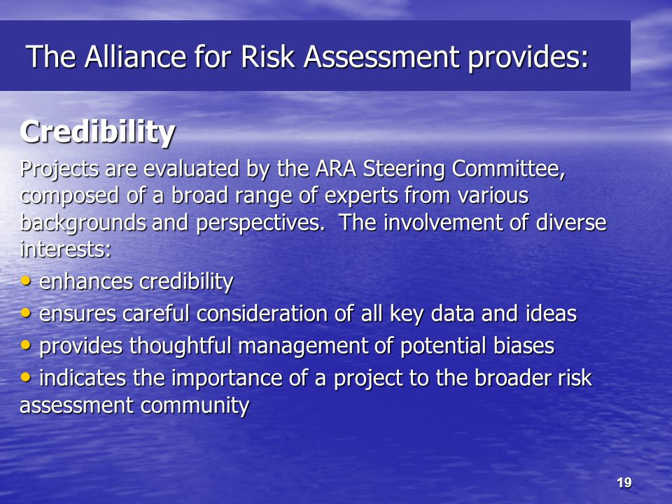 19 The Alliance for Risk Assessment provides: The Alliance for Risk Assessment provides: Credibility Projects are evaluated by the ARA Steering Committee, composed of a broad range of experts from various backgrounds and perspectives.