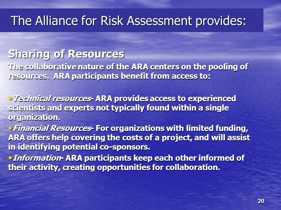 20 The Alliance for Risk Assessment provides: The Alliance for Risk Assessment provides: Sharing of Resources The collaborative nature of the ARA centers on the pooling of resources.