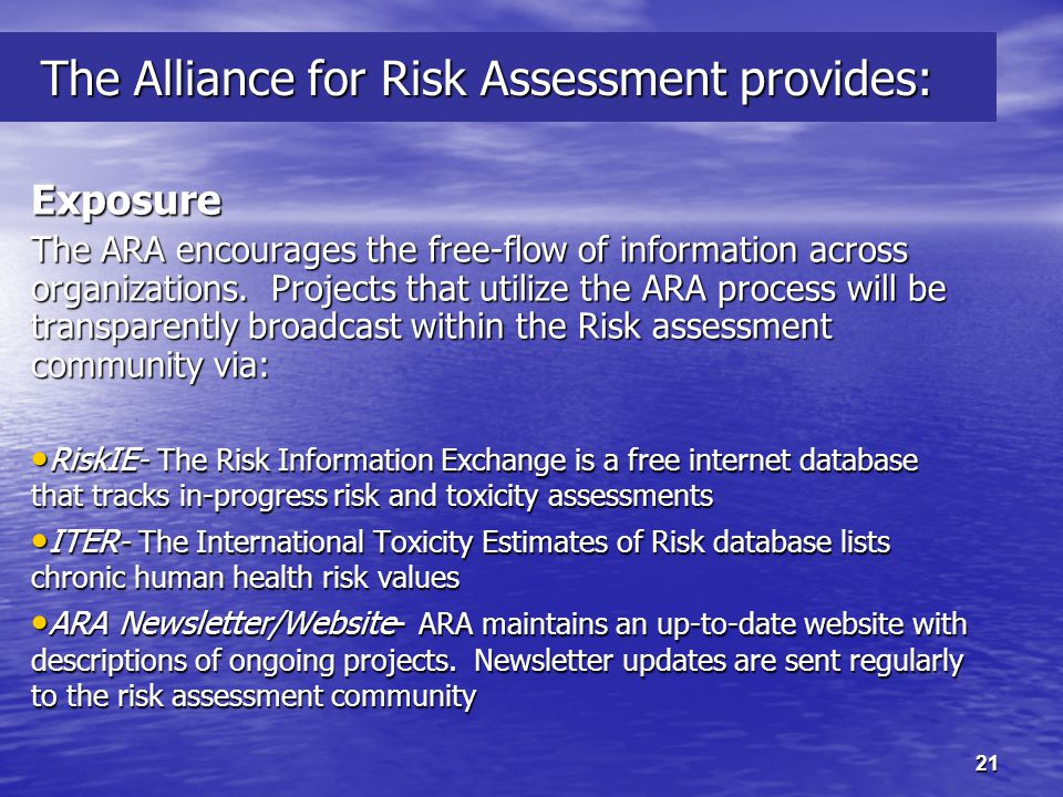 21 The Alliance for Risk Assessment provides: The Alliance for Risk Assessment provides: Exposure The ARA encourages the free-flow of information across organizations.