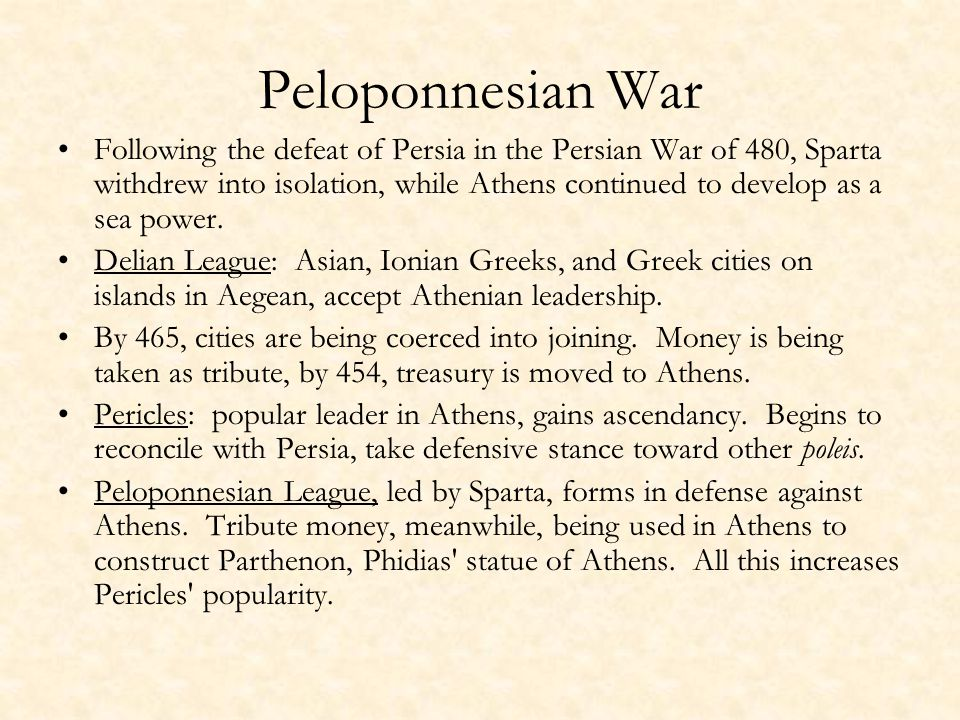 Peloponnesian War Following the defeat of Persia in the Persian War of 480, Sparta withdrew into isolation, while Athens continued to develop as a sea power.