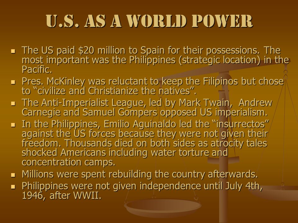 U.S. As a World Power The US paid $20 million to Spain for their possessions.
