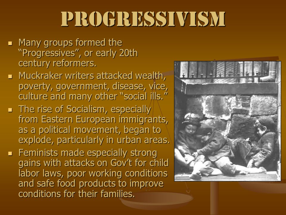 Progressivism Many groups formed the Progressives , or early 20th century reformers.