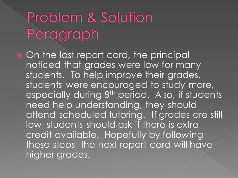  On the last report card, the principal noticed that grades were low for many students.