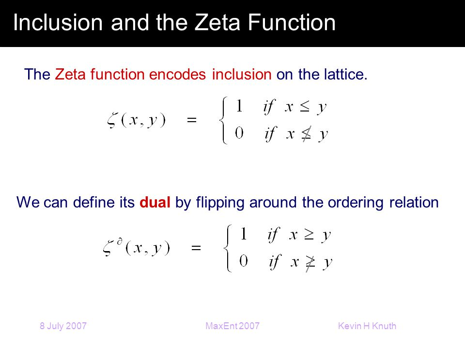 Kevin H Knuth 8 July 2007MaxEnt 2007 Inclusion and the Zeta Function The Zeta function encodes inclusion on the lattice.