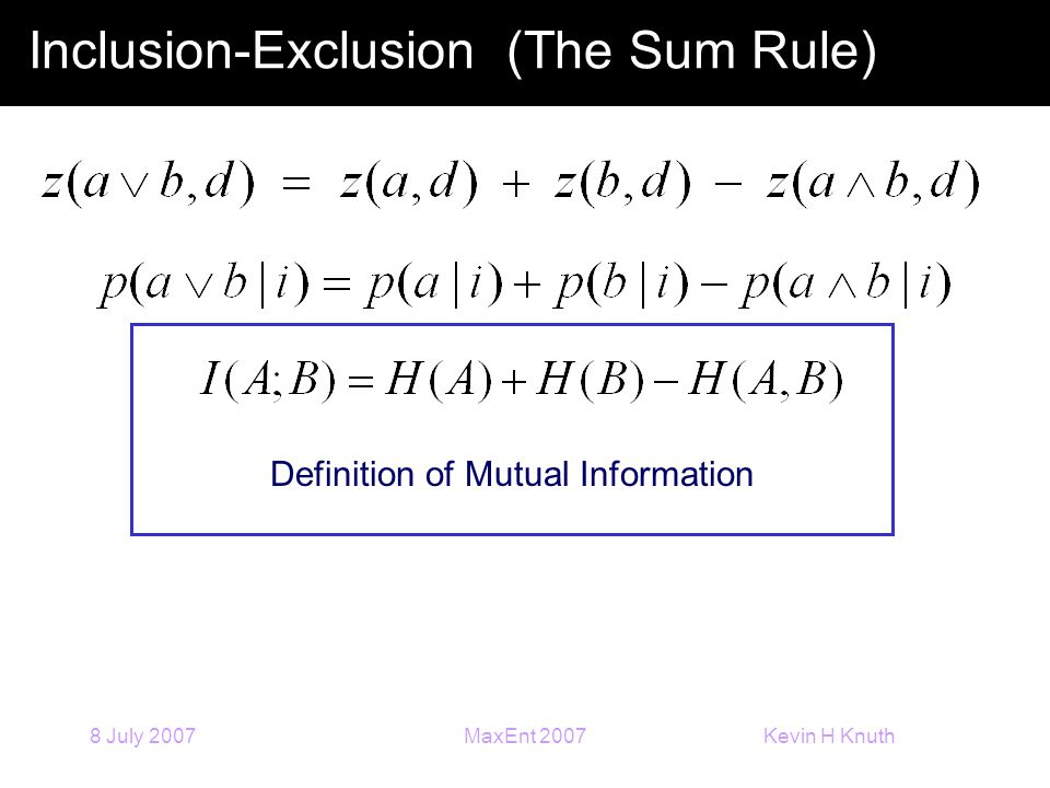 Kevin H Knuth 8 July 2007MaxEnt 2007 Inclusion-Exclusion (The Sum Rule) Definition of Mutual Information