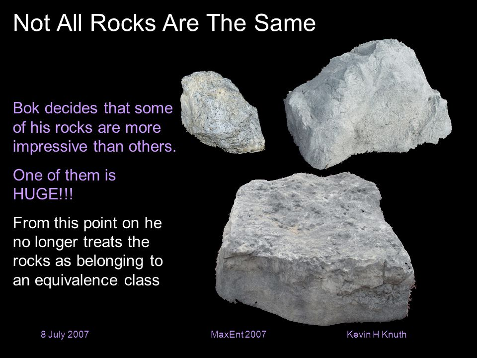 Kevin H Knuth 8 July 2007MaxEnt 2007 Not All Rocks Are The Same Bok decides that some of his rocks are more impressive than others. One of them is HUG