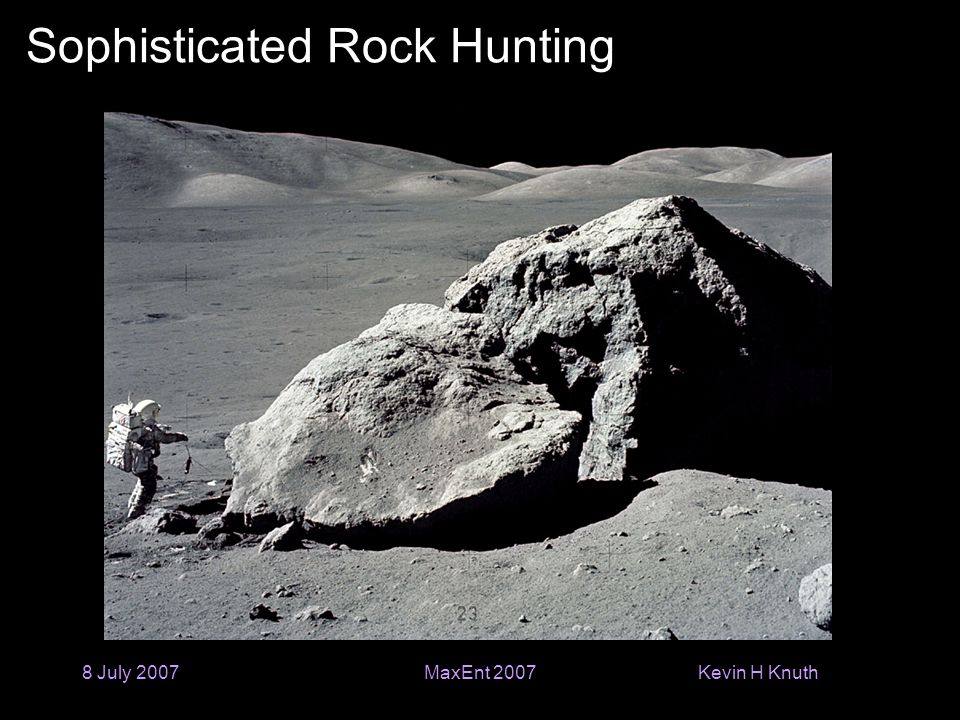 Kevin H Knuth 8 July 2007MaxEnt 2007 Sophisticated Rock Hunting