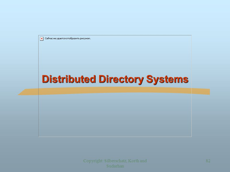 Copyright: Silberschatz, Korth and Sudarhan 82 Distributed Directory Systems