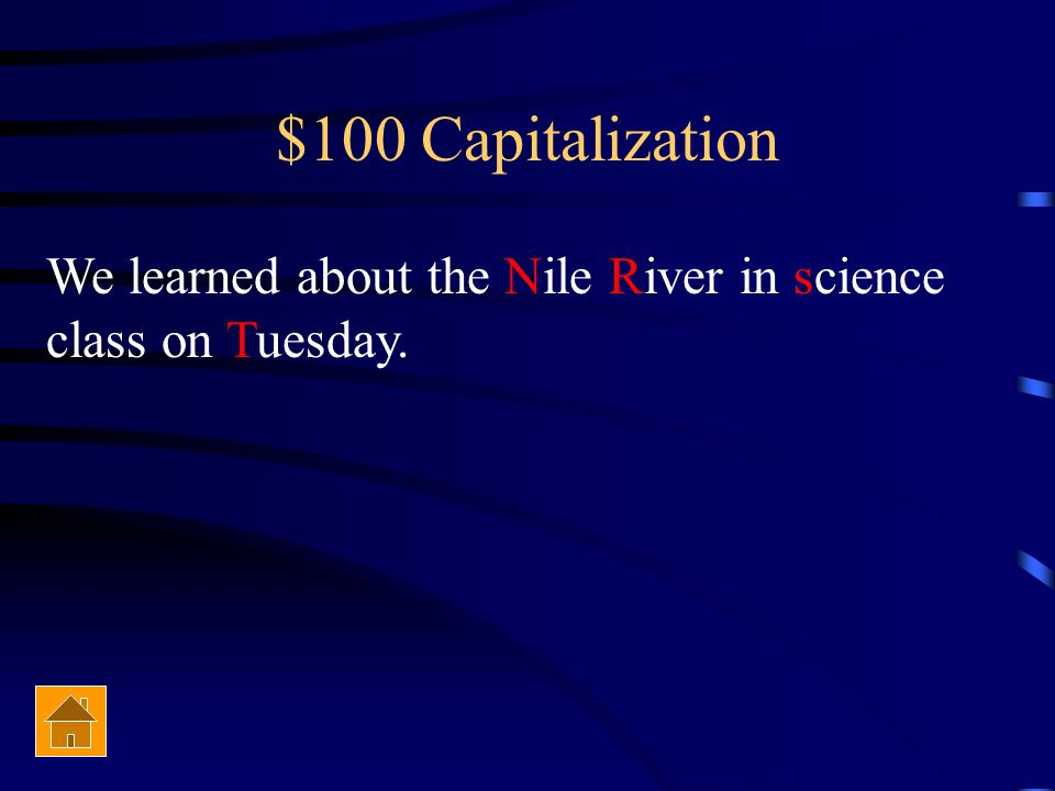$100 Capitalization We learned about the nile river in Science class on tuesday.