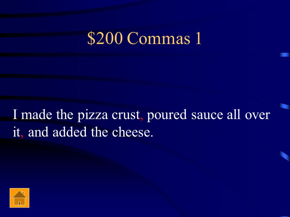 $200 Commas 1 I made the pizza crust, poured sauce all over it, and added the cheese.