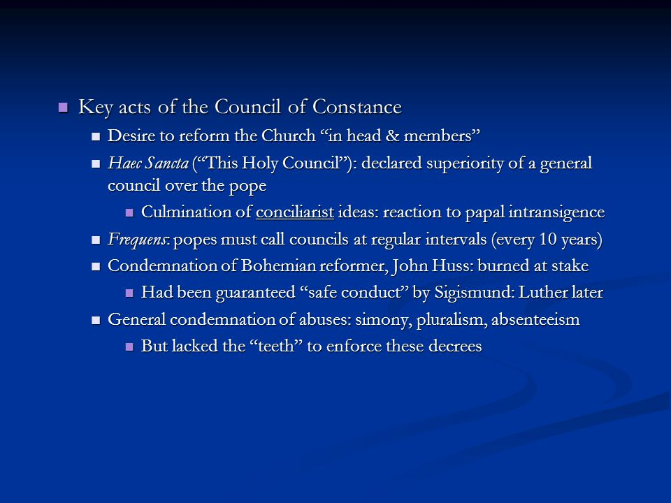 """Key acts of the Council of Constance Key acts of the Council of Constance Desire to reform the Church """"in head & members"""" Desire to reform the Church"""