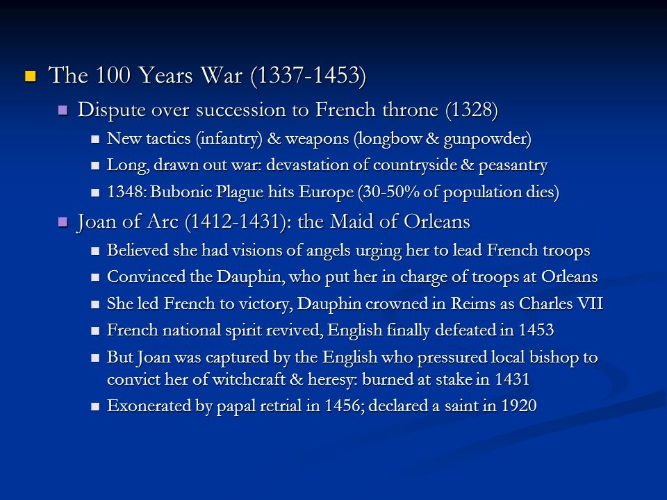 The 100 Years War (1337-1453) The 100 Years War (1337-1453) Dispute over succession to French throne (1328) Dispute over succession to French throne (