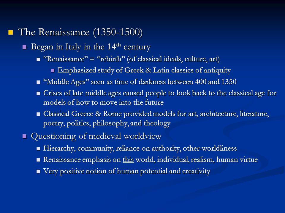 "The Renaissance (1350-1500) The Renaissance (1350-1500) Began in Italy in the 14 th century Began in Italy in the 14 th century ""Renaissance"" = ""rebir"