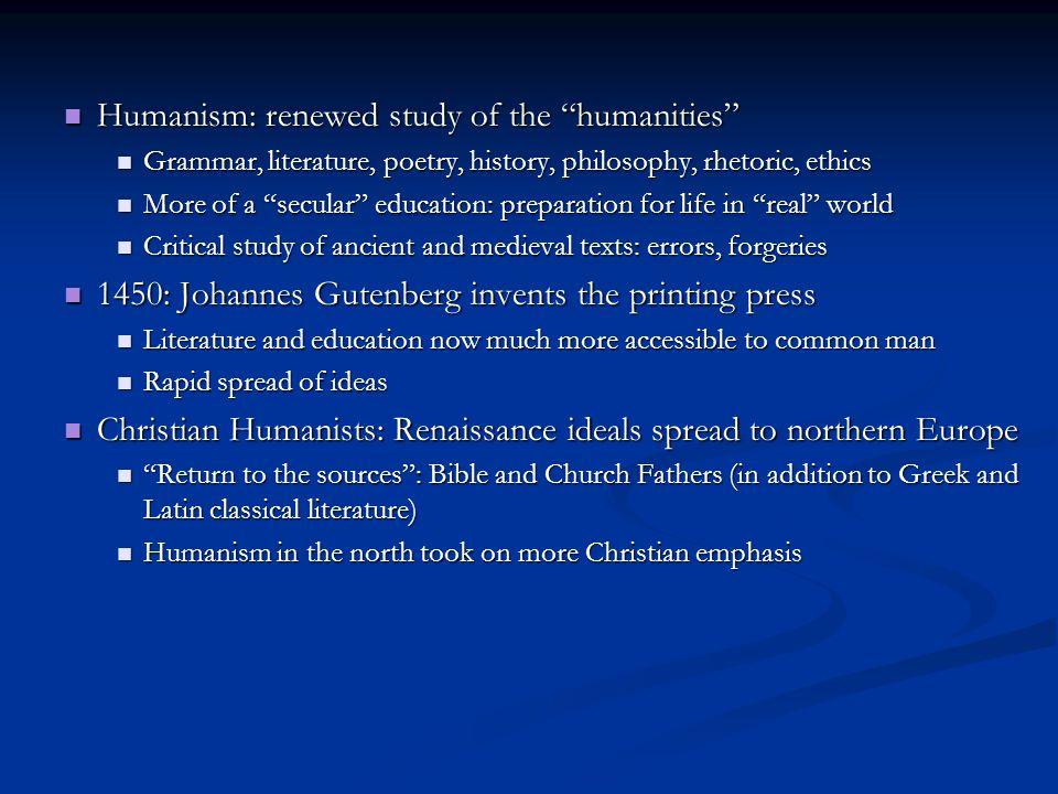 "Humanism: renewed study of the ""humanities"" Humanism: renewed study of the ""humanities"" Grammar, literature, poetry, history, philosophy, rhetoric, et"