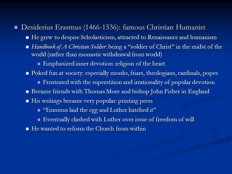 Desiderius Erasmus (1466-1536): famous Christian Humanist Desiderius Erasmus (1466-1536): famous Christian Humanist He grew to despise Scholasticism,