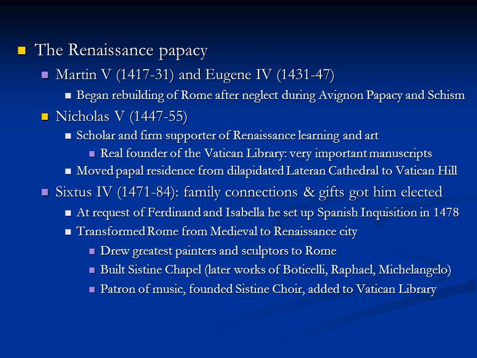 The Renaissance papacy The Renaissance papacy Martin V (1417-31) and Eugene IV (1431-47) Martin V (1417-31) and Eugene IV (1431-47) Began rebuilding o