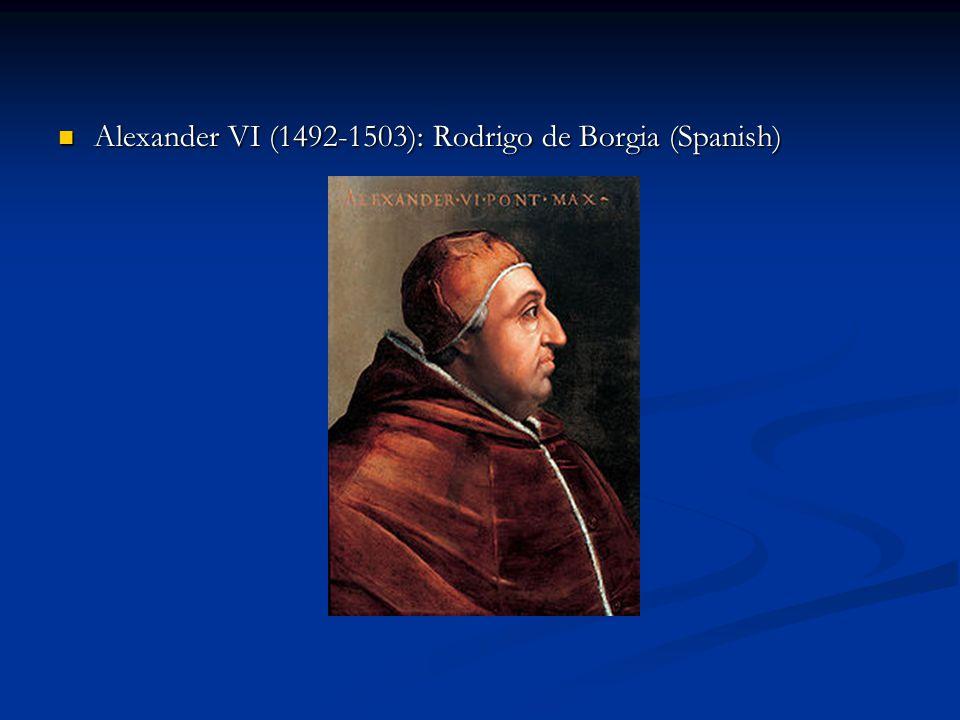 Alexander VI (1492-1503): Rodrigo de Borgia (Spanish) Alexander VI (1492-1503): Rodrigo de Borgia (Spanish)
