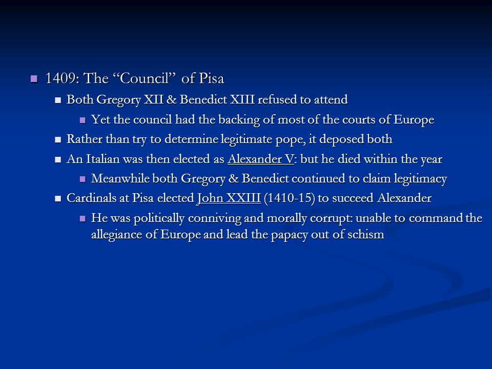 """1409: The """"Council"""" of Pisa 1409: The """"Council"""" of Pisa Both Gregory XII & Benedict XIII refused to attend Both Gregory XII & Benedict XIII refused to"""