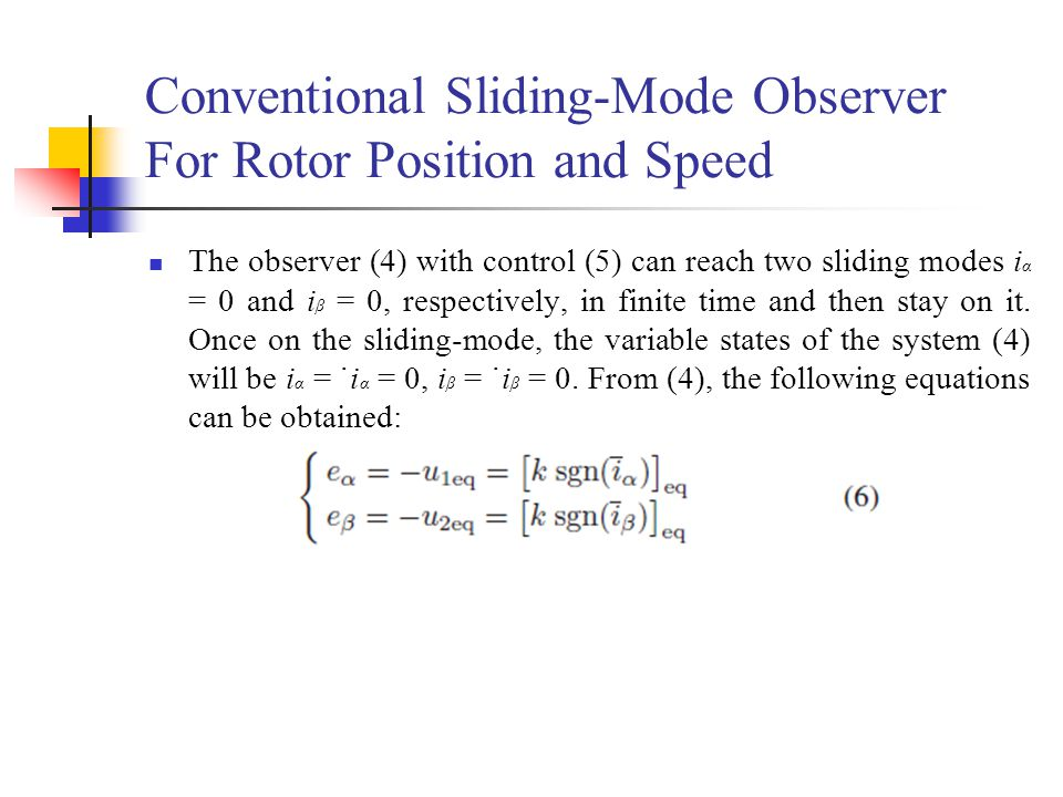Conventional Sliding-Mode Observer For Rotor Position and Speed The observer (4) with control (5) can reach two sliding modes i α = 0 and i β = 0, res