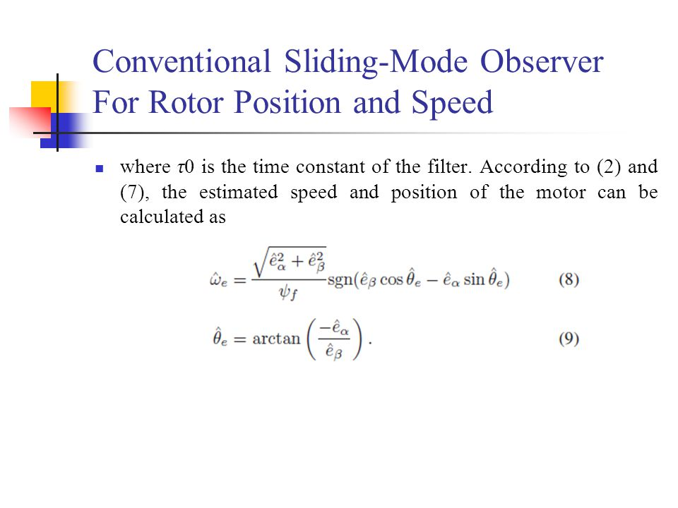 Conventional Sliding-Mode Observer For Rotor Position and Speed where τ0 is the time constant of the filter. According to (2) and (7), the estimated s