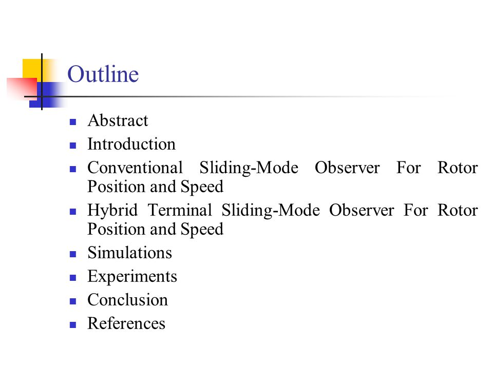 Outline Abstract Introduction Conventional Sliding-Mode Observer For Rotor Position and Speed Hybrid Terminal Sliding-Mode Observer For Rotor Position and Speed Simulations Experiments Conclusion References
