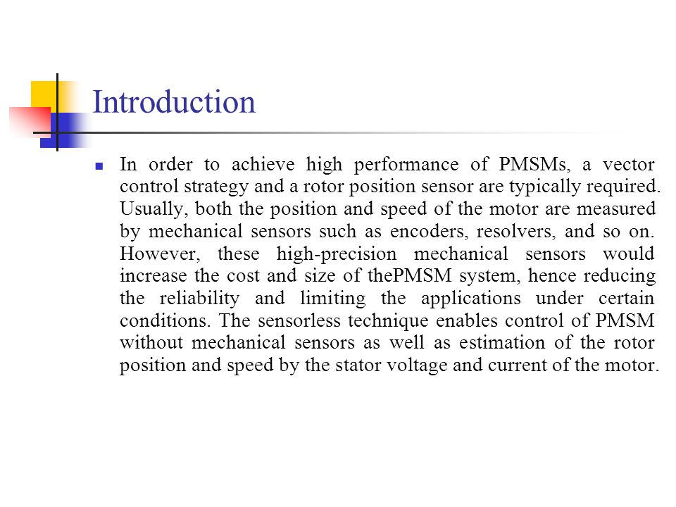 Introduction In order to achieve high performance of PMSMs, a vector control strategy and a rotor position sensor are typically required. Usually, bot