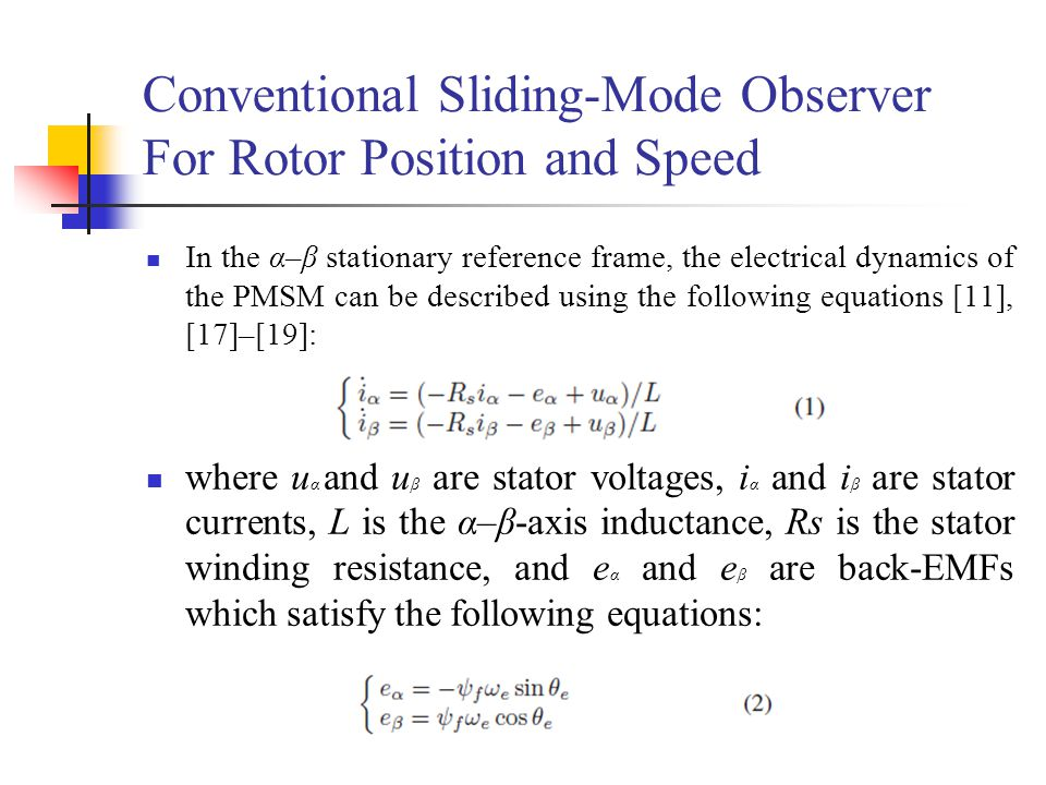 Conventional Sliding-Mode Observer For Rotor Position and Speed In the α–β stationary reference frame, the electrical dynamics of the PMSM can be desc