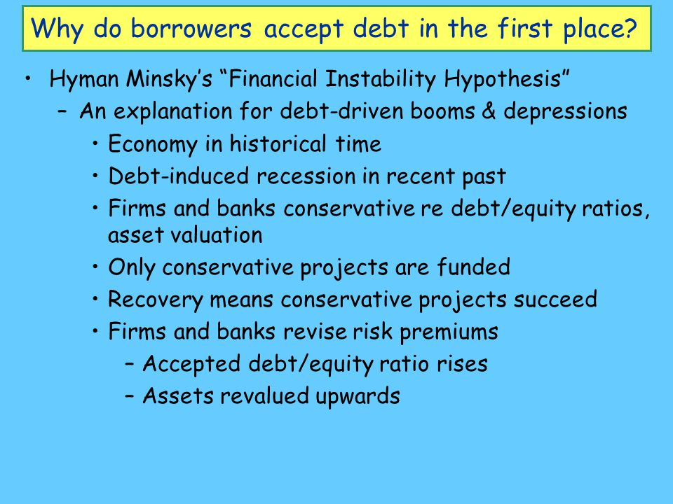 Why do borrowers accept debt in the first place.