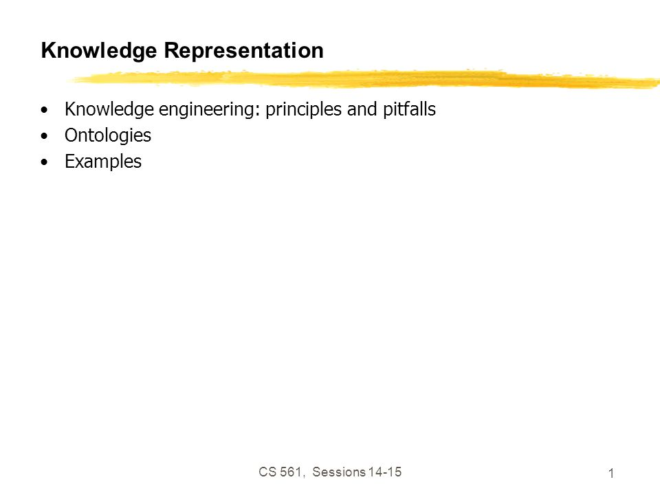 CS 561, Sessions 14-15 2 Knowledge Engineer Populates KB with facts and relations Must study and understand domain to pick important objects and relationships Main steps: Decide what to talk about Decide on vocabulary of predicates, functions & constants Encode general knowledge about domain Encode description of specific problem instance Pose queries to inference procedure and get answers