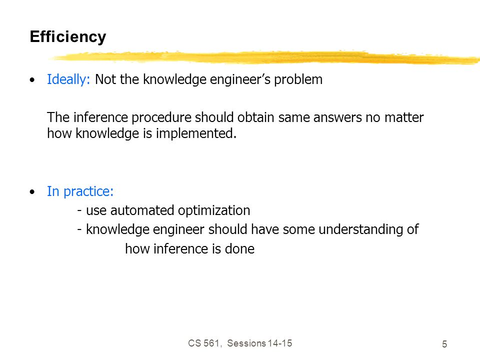 CS 561, Sessions 14-15 6 Pitfall: design KB for human readers KB should be designed primarily for inference procedure.