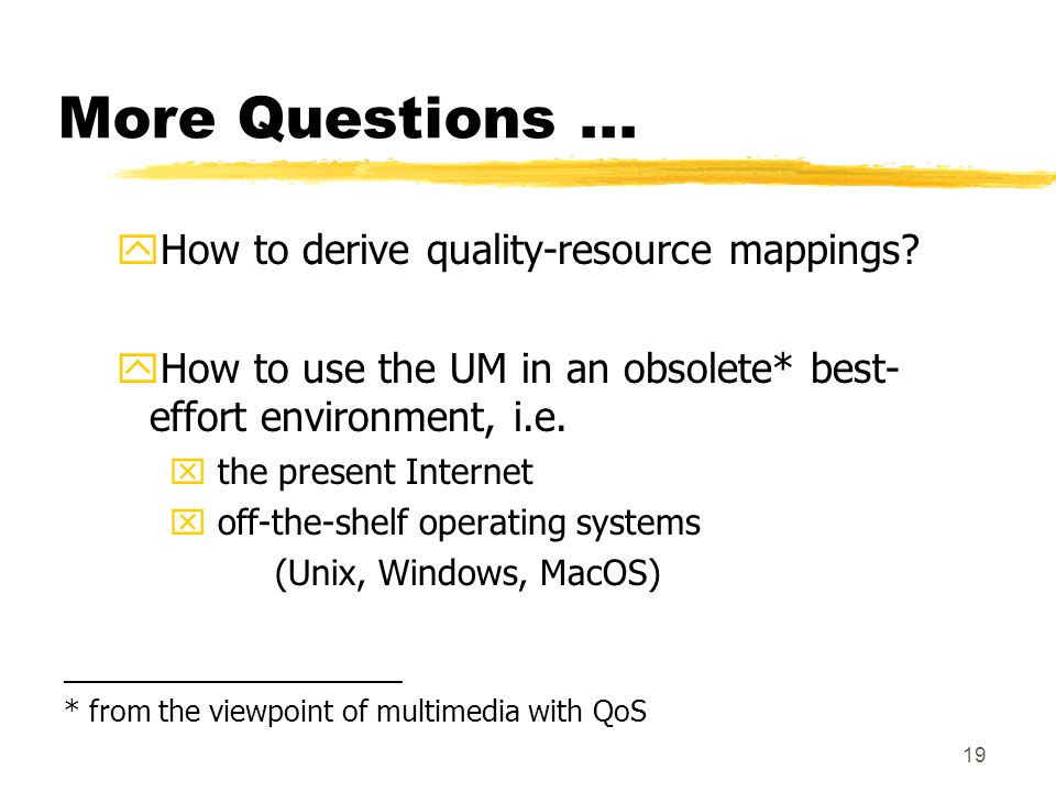 19 More Questions... yHow to derive quality-resource mappings.