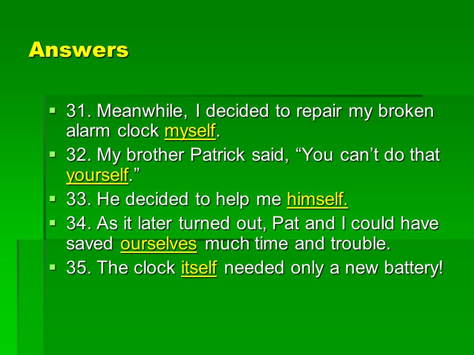 "Answers  31. Meanwhile, I decided to repair my broken alarm clock myself.  32. My brother Patrick said, ""You can't do that yourself.""  33. He decid"