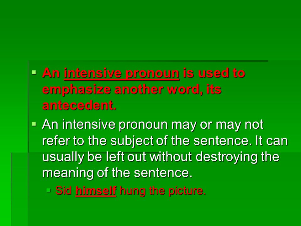  An intensive pronoun is used to emphasize another word, its antecedent.  An intensive pronoun may or may not refer to the subject of the sentence.