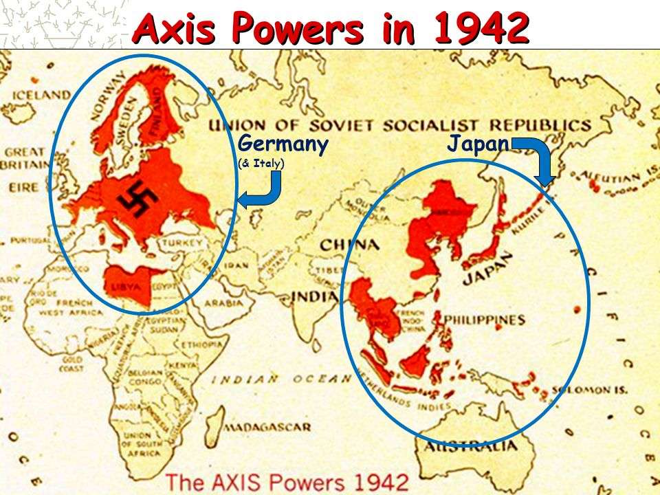 Axis Powers in 1942 Germany (& Italy) Japan