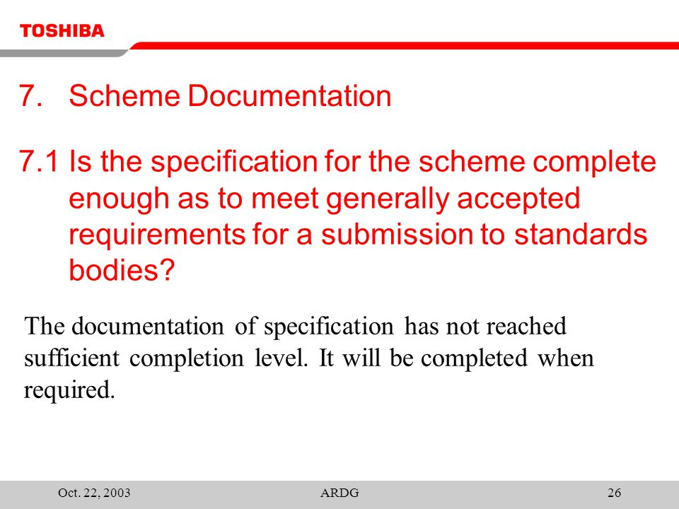 Oct. 22, 2003ARDG26 7.1 Is the specification for the scheme complete enough as to meet generally accepted requirements for a submission to standards b