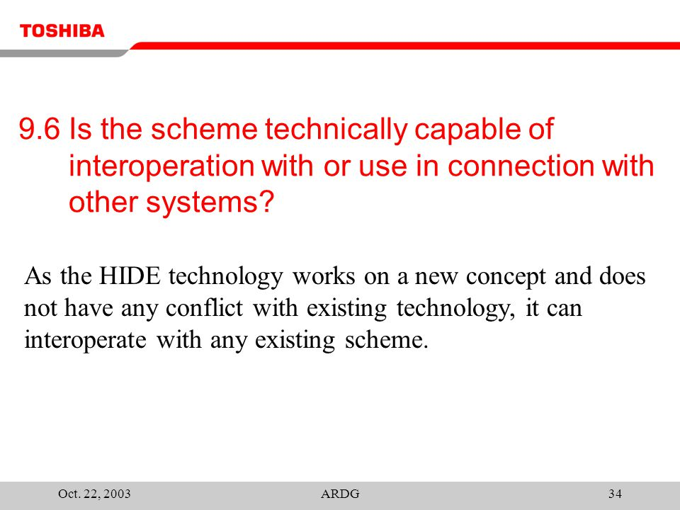 Oct. 22, 2003ARDG34 9.6 Is the scheme technically capable of interoperation with or use in connection with other systems? As the HIDE technology works