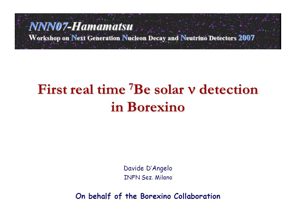 First real time 7 Be solar detection in Borexino Davide D'Angelo INFN Sez.
