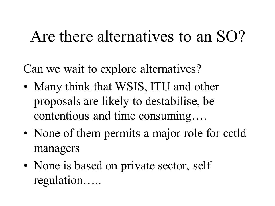 Are there alternatives to an SO. Can we wait to explore alternatives.
