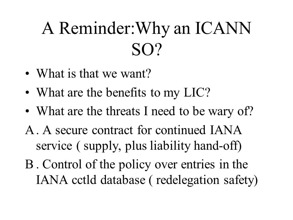 A Reminder:Why an ICANN SO. What is that we want.