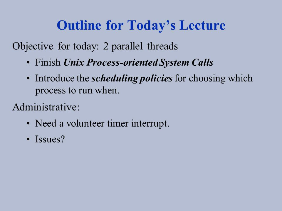 Scheduling Thread Lecture context switch = Timer interrupt goes off + Save current lecture state ( ESC out of current powerpoint slideshow) + Load state of other lecture (choose powerpoint window) + Reset timer + Run new lecture (Click on slideshow) The program counter